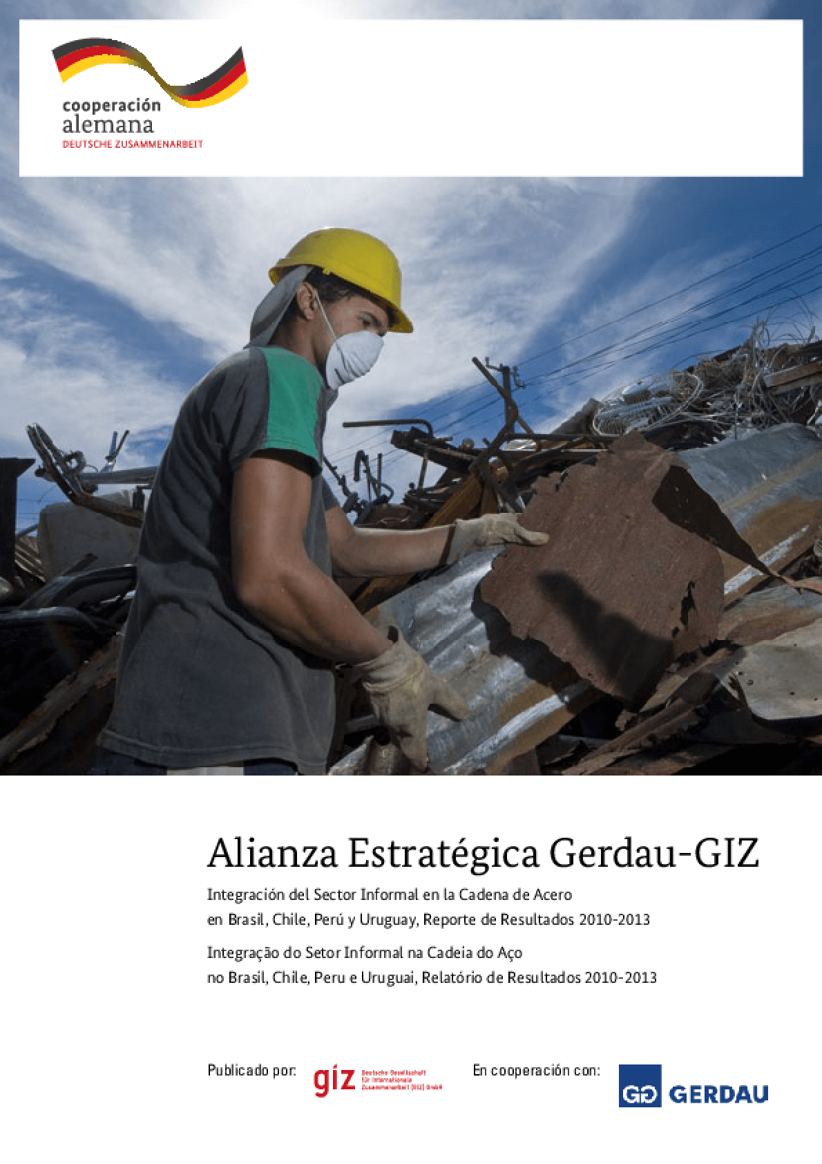 Alianza Estratégica Gerdau-GIZ: Integração do setor informal na cadeia do aço no Brasil, Chile, Peru e Uruguai, relatório de resultados 2010-2013