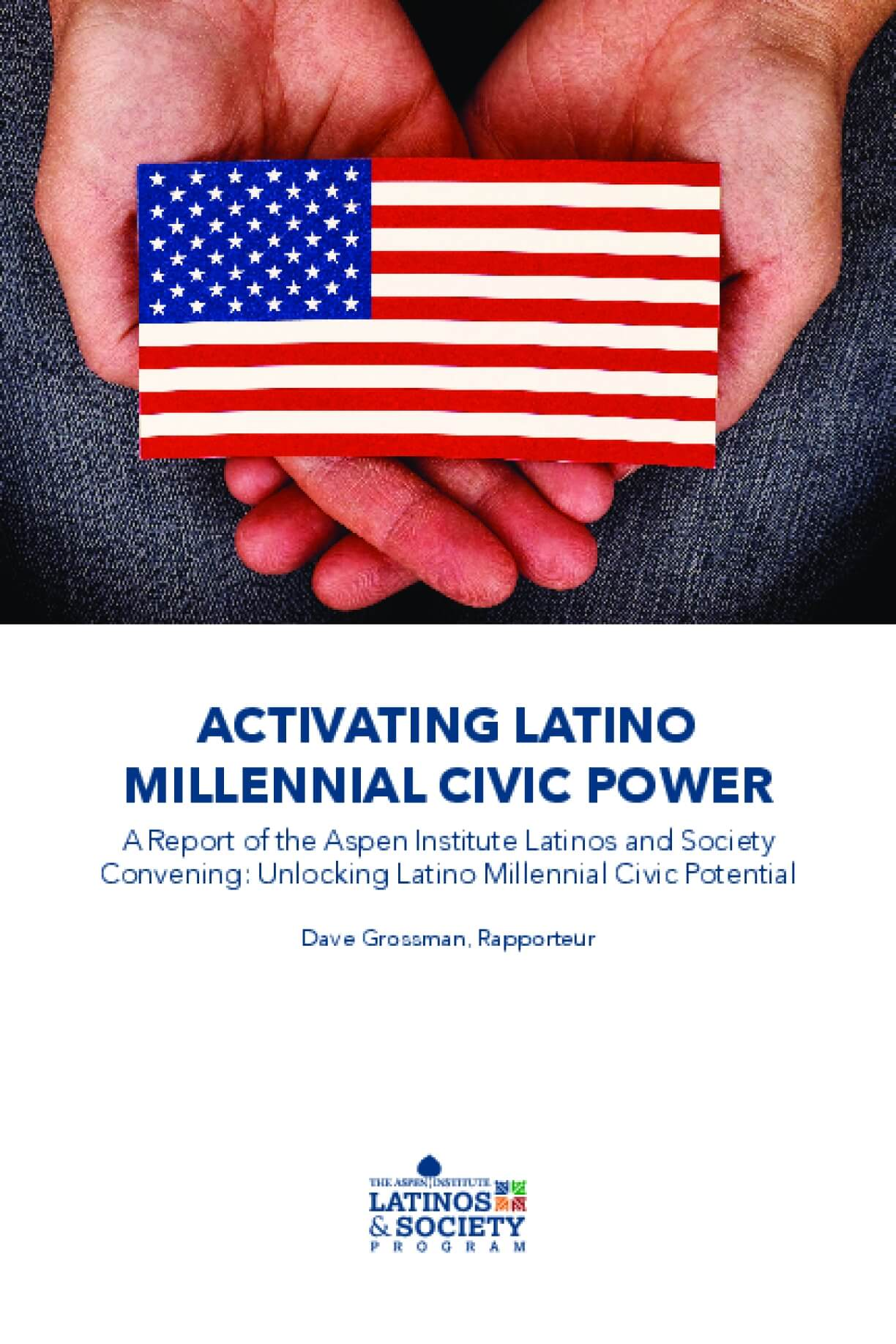 Activating Latino Millennial Civic Power: A Report of the Aspen Institute Latinos and Society Convening - Unlocking Latino Millennial Civic Potential