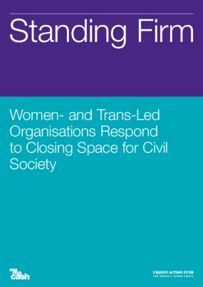Standing Firm : Women- and Trans-Led Organisations Respond to Closing Space for Civil Society