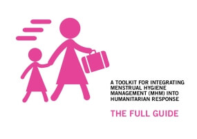 A Toolkit for Integrating Menstrual Hygiene Management (MHM) Into Humanitarian Response: The Full Guide