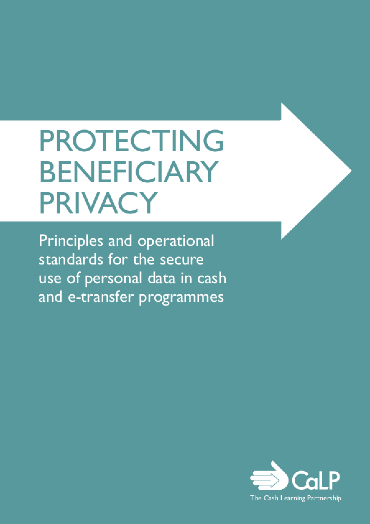 Protecting Beneficiary Privacy: Principles and operational standards for the secure use of personal data in cash and e-transfer programmes