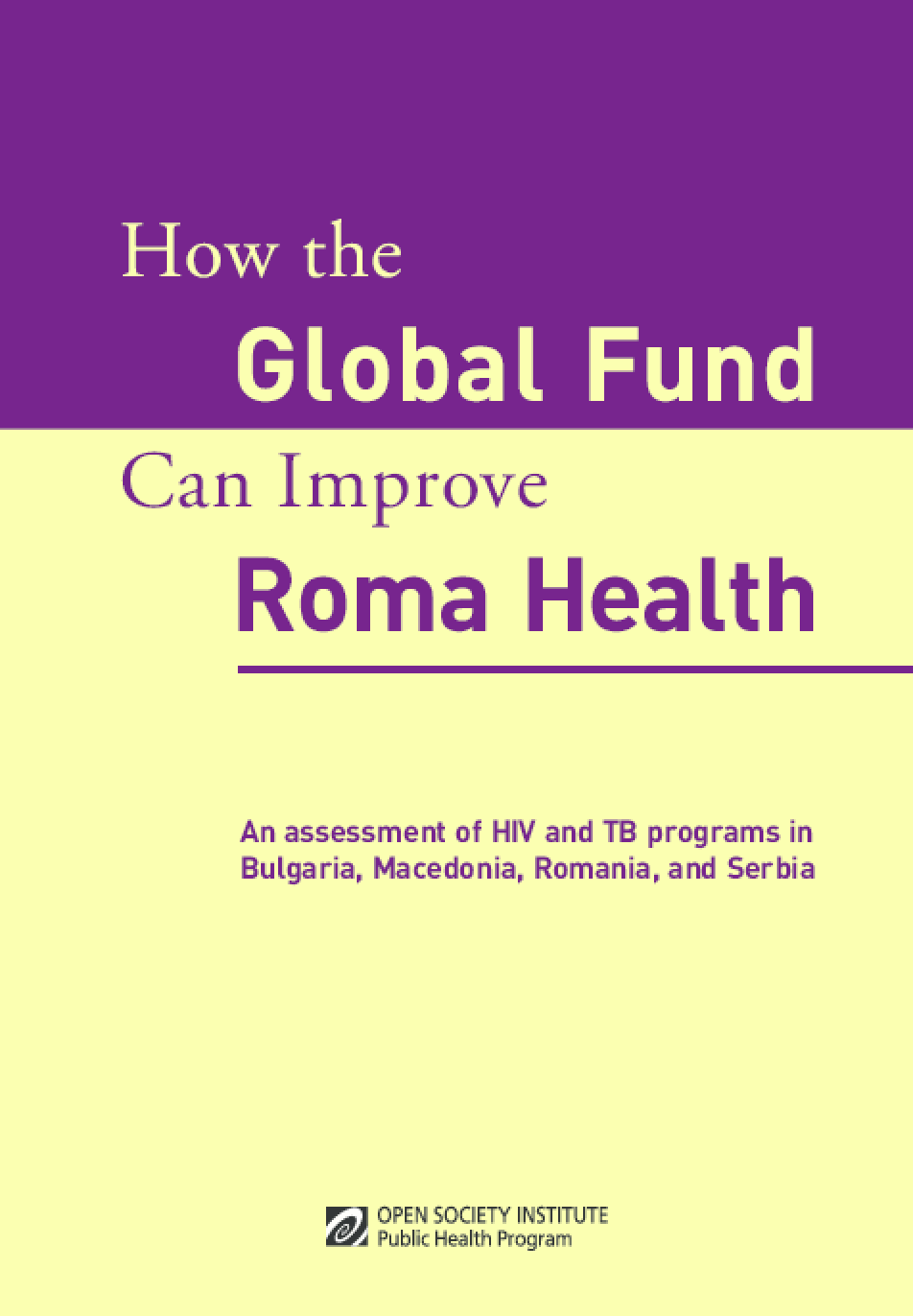 How the Global Fund Can Improve Roma Health: An Assessment of HIV and TB Programs in Bulgaria, Macedonia, Romania, and Serbia