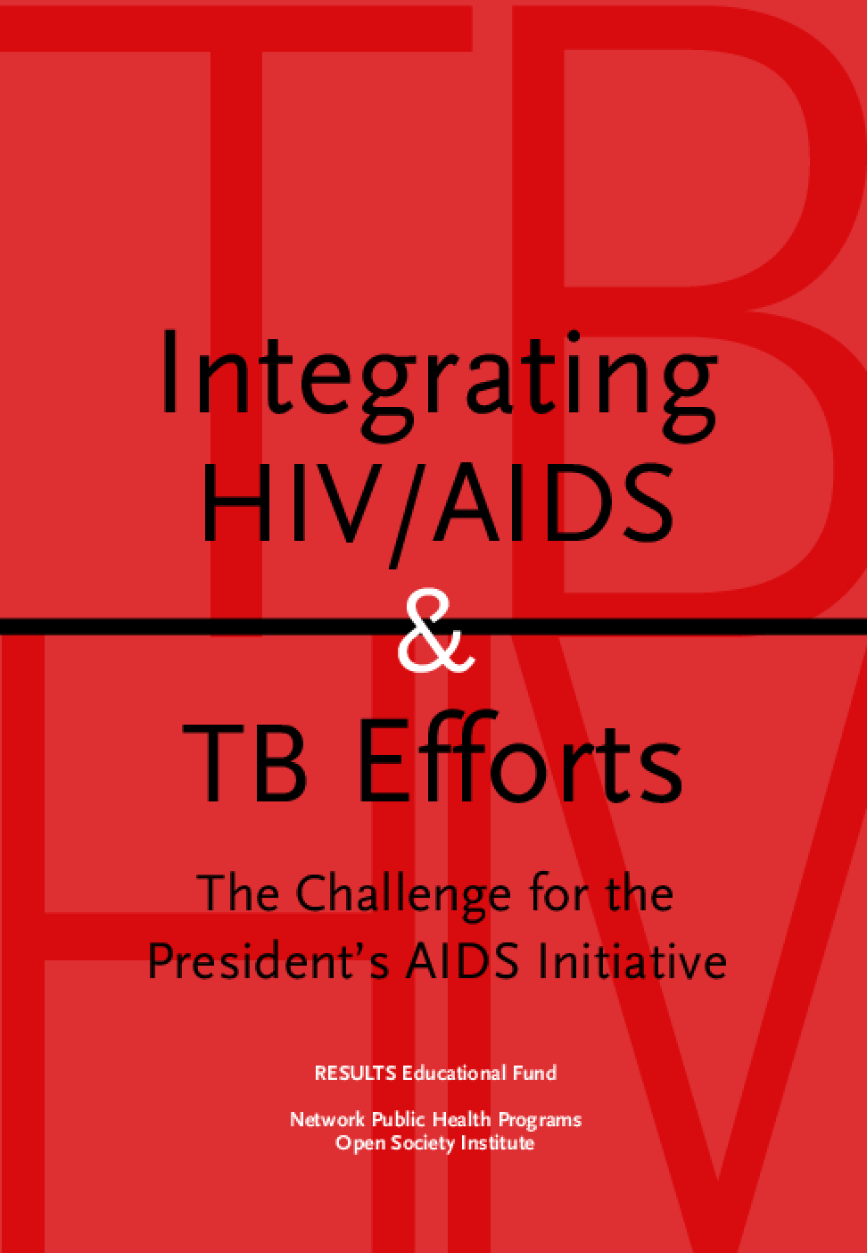 Integrating HIV/AIDS and TB Efforts: The Challenge for the President's AIDS Initiative