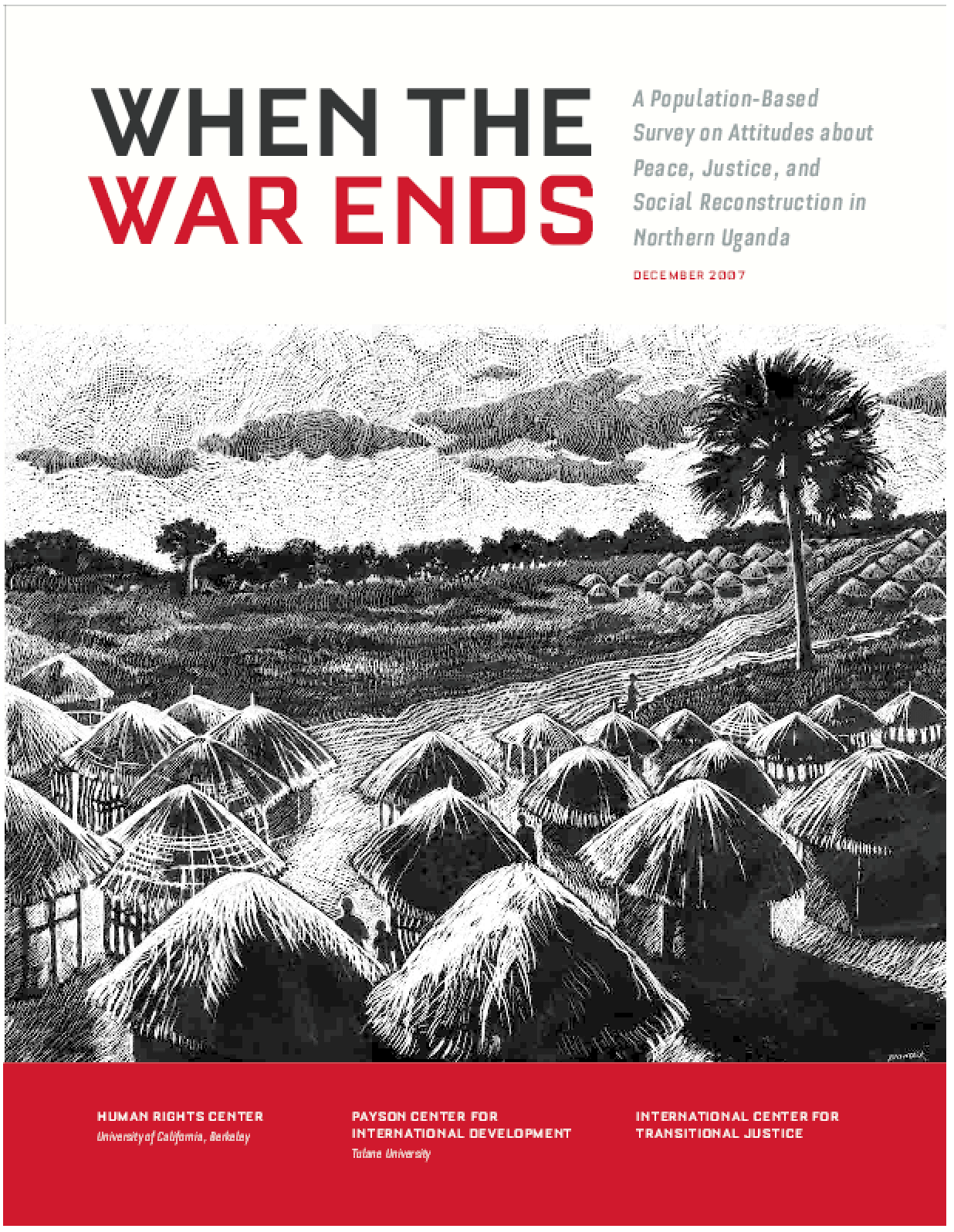 When the War Ends: A Population-Based Survey on Attitudes About Peace, Justice and Social Reconstruction in Northern Uganda