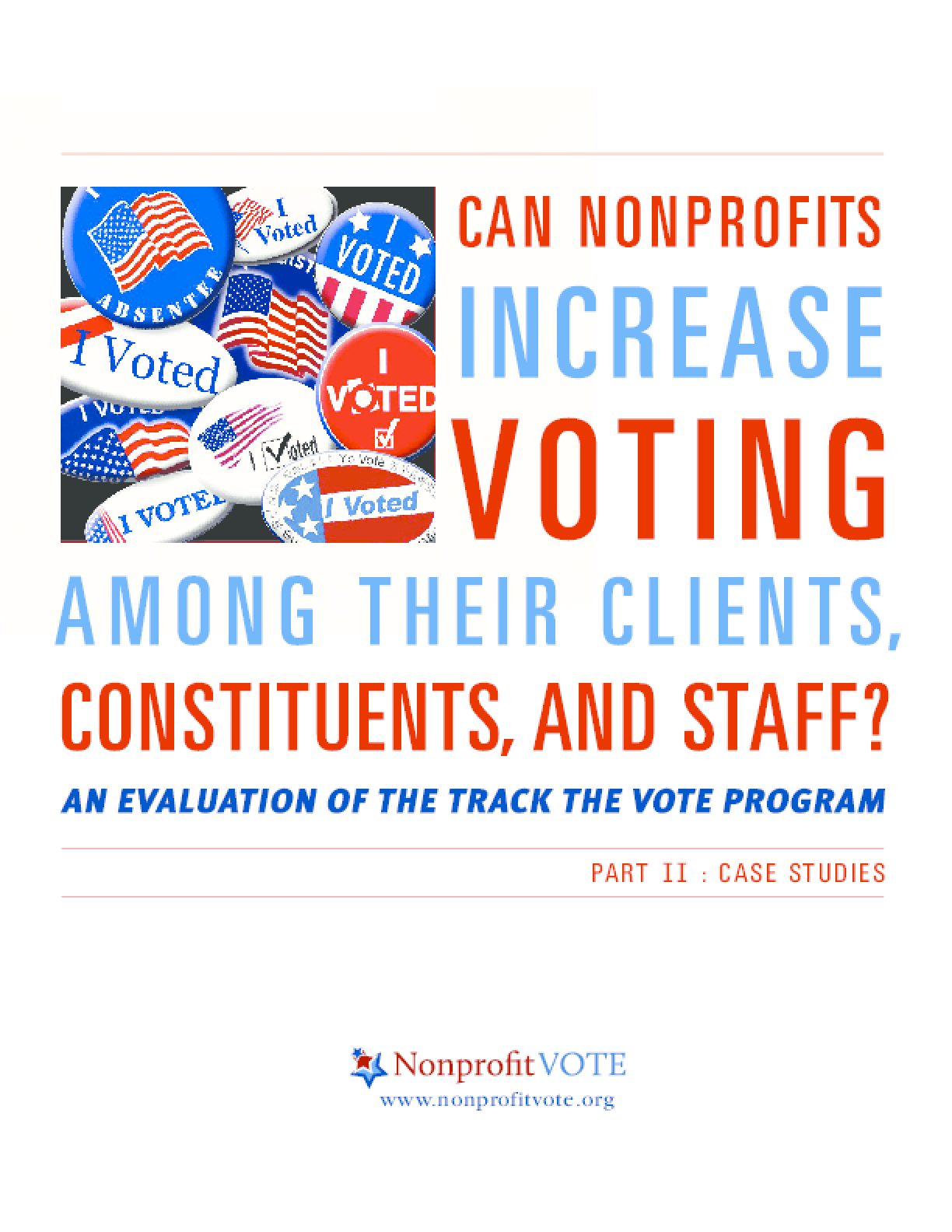 Can Nonprofits Increase Voting Among Their Clients, Constituents and Staff?: An Evaluation of the Track the Vote Progrram - Part II: Case Studies