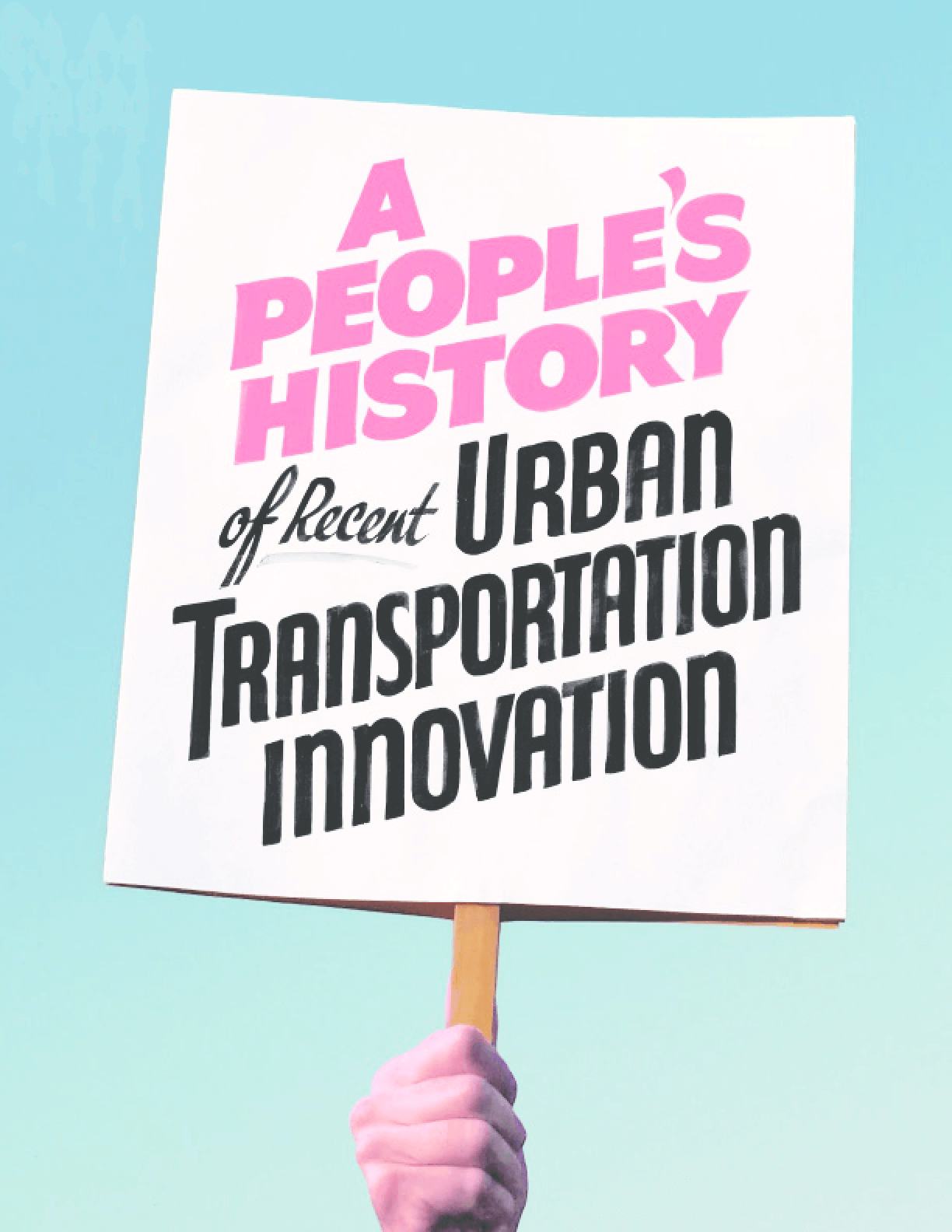 A People's History Of Recent Urban Transportation Innovation