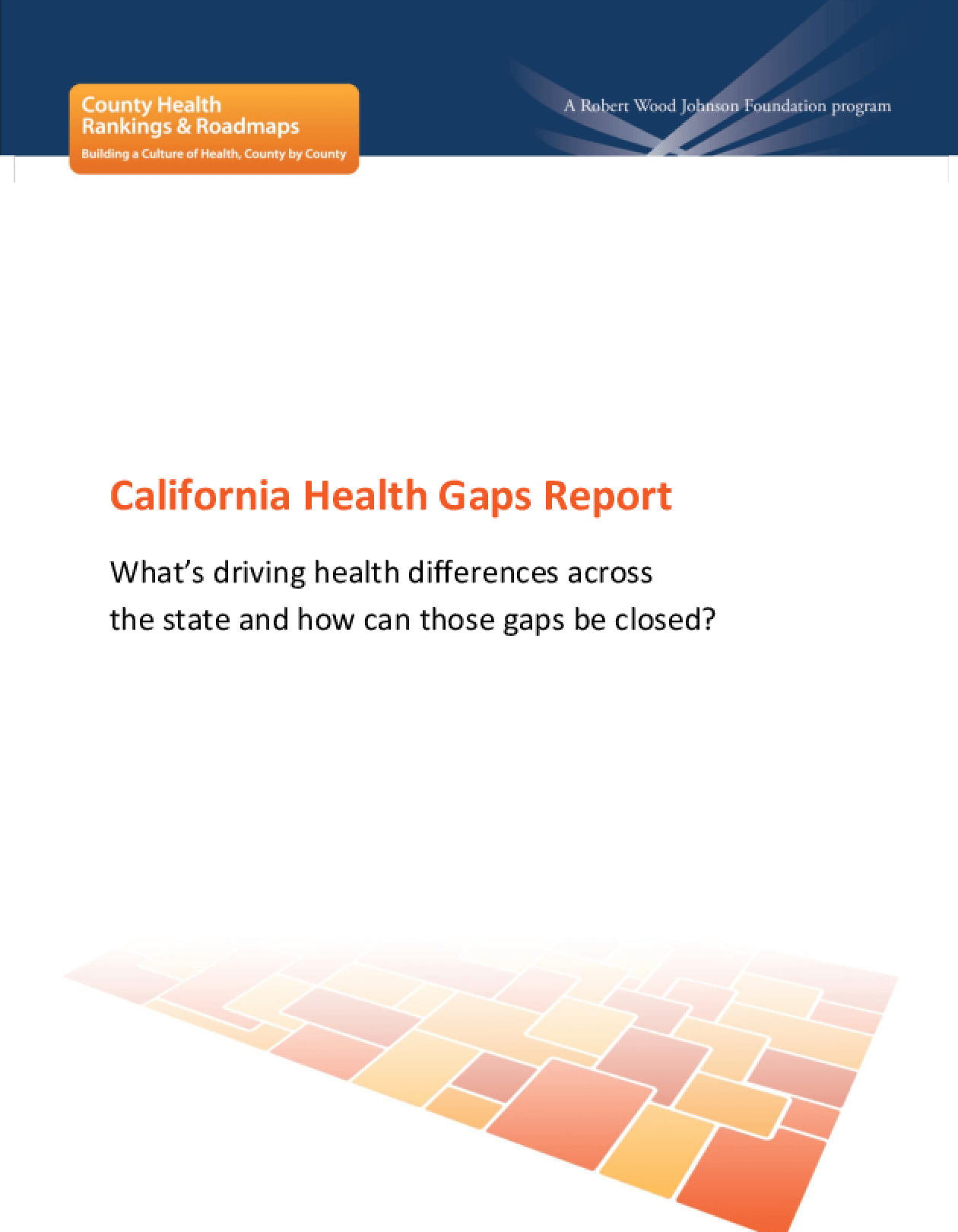 California Health Gaps Report: What's Driving Health Differences Across the State and How Can Those Gaps Be Closed?