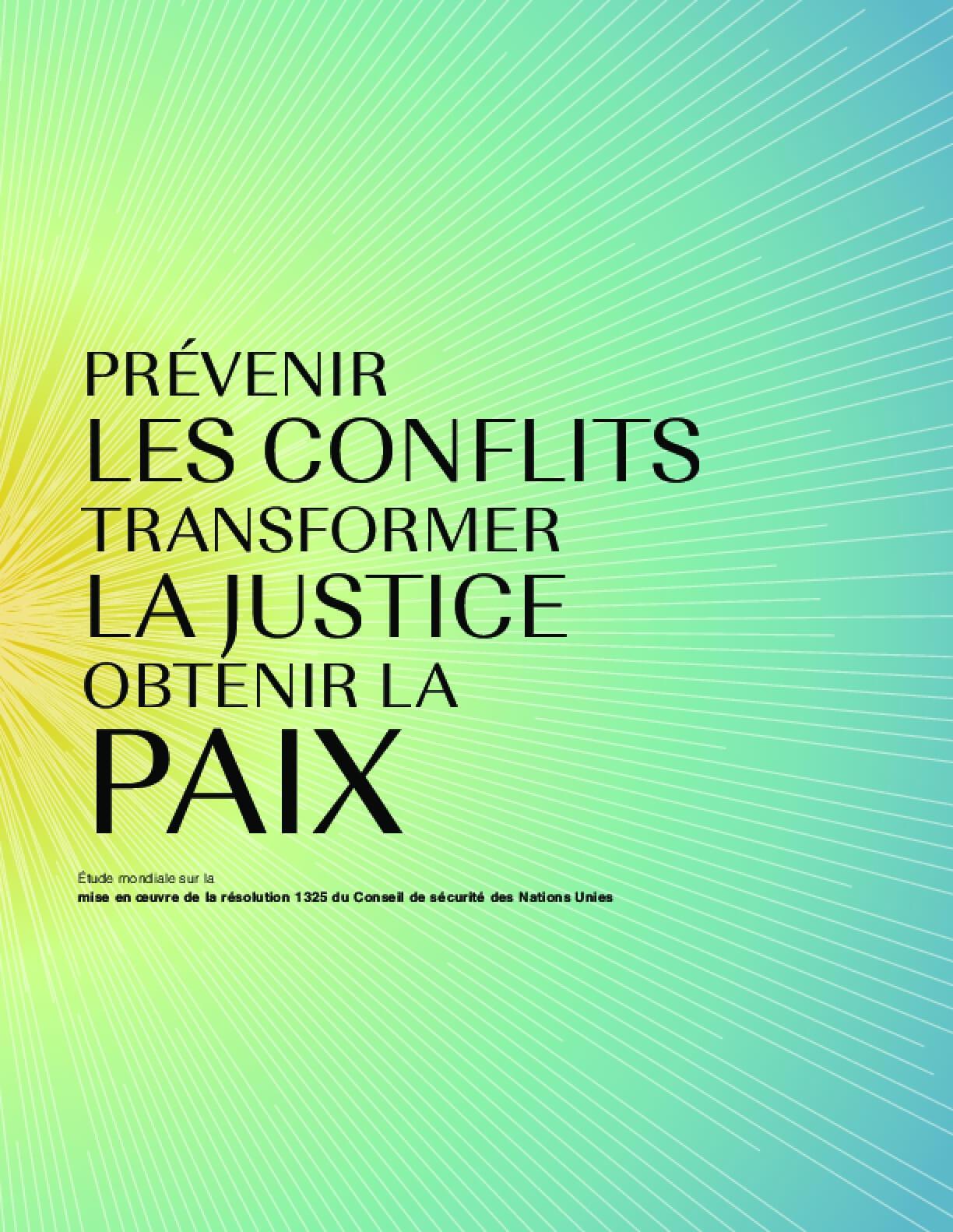Prévenir les Conflits Transformer la Justice Obtenir la Paix: Étude mondiale sur la mise en œuvre de la résolution 1325 du Conseil de sécurité des Nations Unies