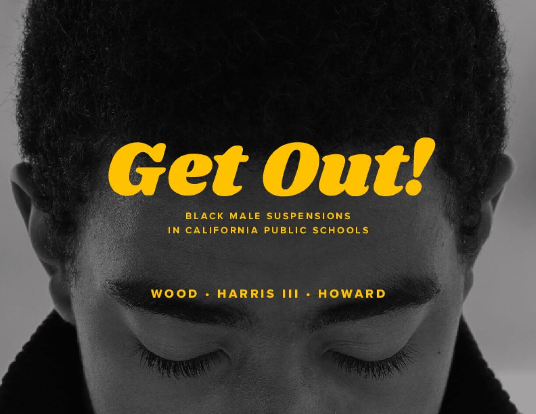 Get Out! Black Male Suspensions  in California Public Schools