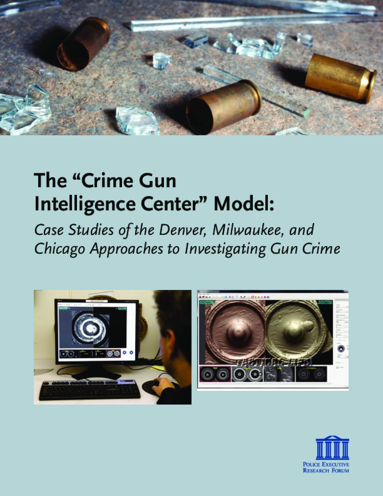 "The ""Crime Gun Intelligence Center"" Model: Case Studies of the Denver, Milwaukee and Chicago Approaches to Investigating Gun Crime"