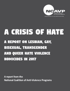 A Crisis of Hate: A Report on Lesbian, Gay,  Bisexual, Transgender  and Queer Hate Violence  Homicides In 2017