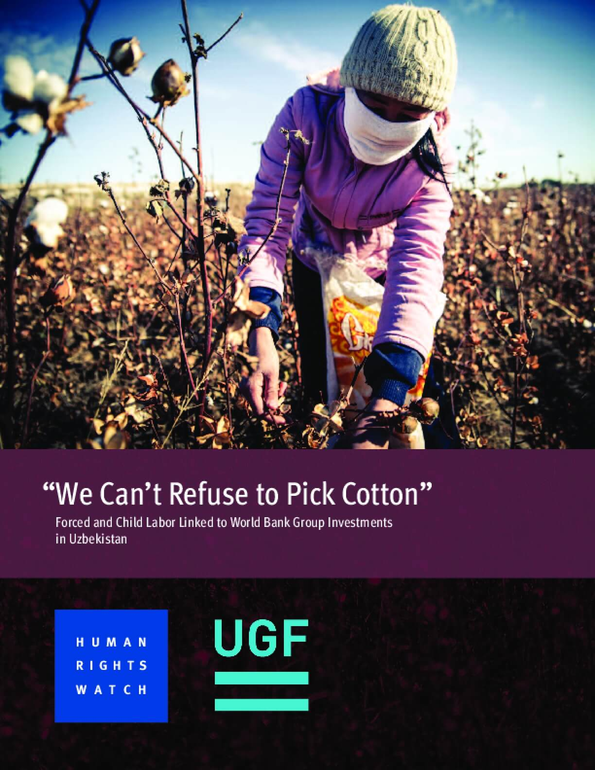 """We Can't Refuse to Pick Cotton"": Forced and Child Labor Linked to World Bank Group Investments  in Uzbekistan"
