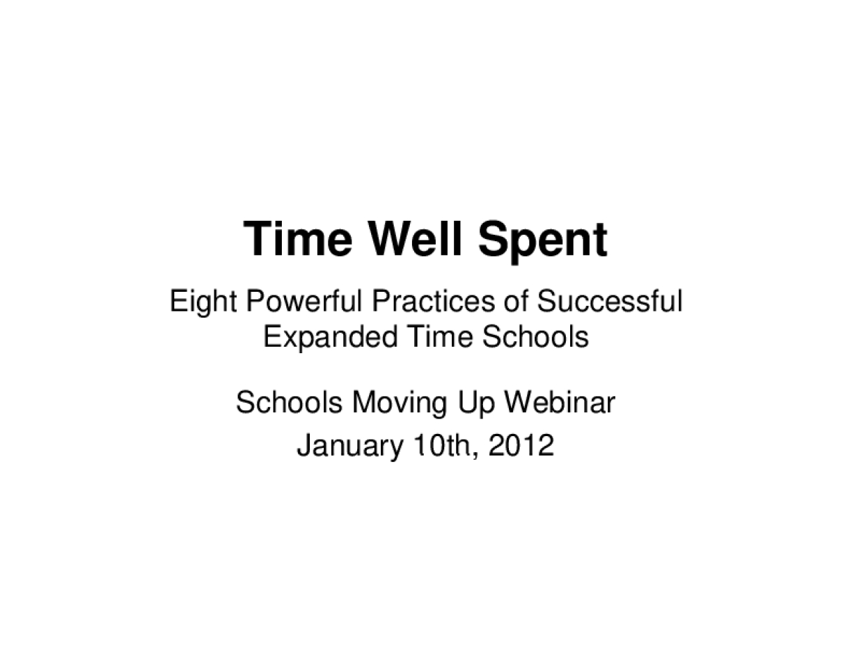 Time Well Spent Eight Powerful Practices of Successful Expanded Time Schools Schools Moving Up Webinar Presentation