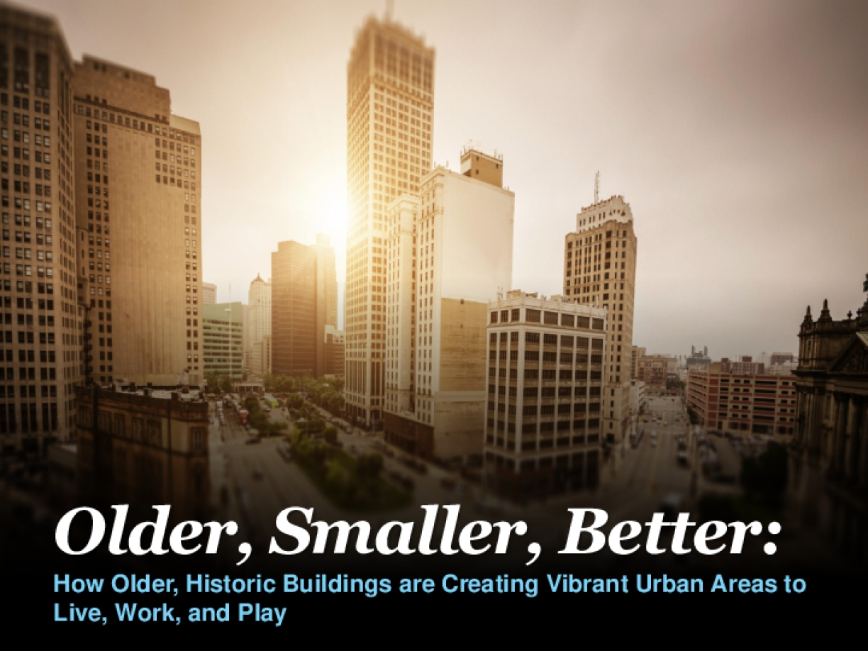Older, Smaller, Better: How Older, Historic Buildings are Creating Vibrant Urban Areas to Live, Work, and Play