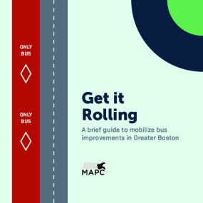 Get it Rolling: A brief guide to mobilize bus improvements in Greater Boston