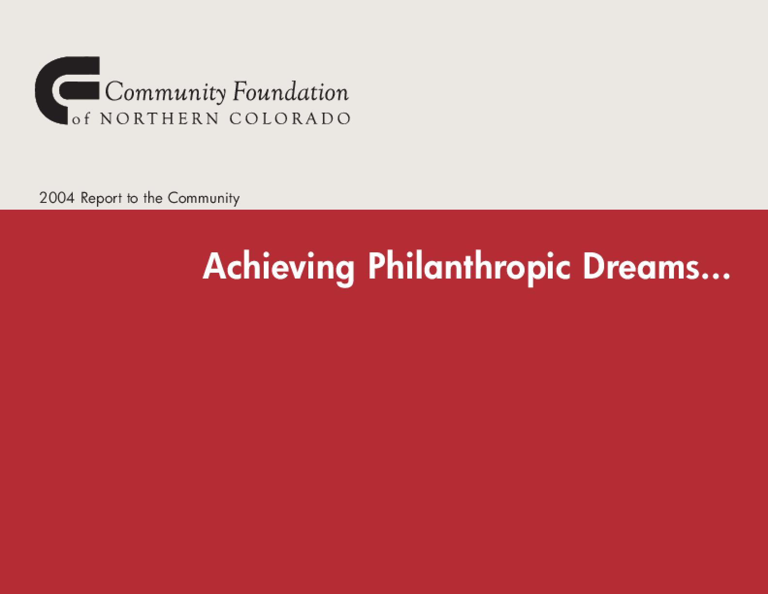 Community Foundation of Northern Colorado - 2004 Annual Report: Achieving Philanthropic Dreams ...