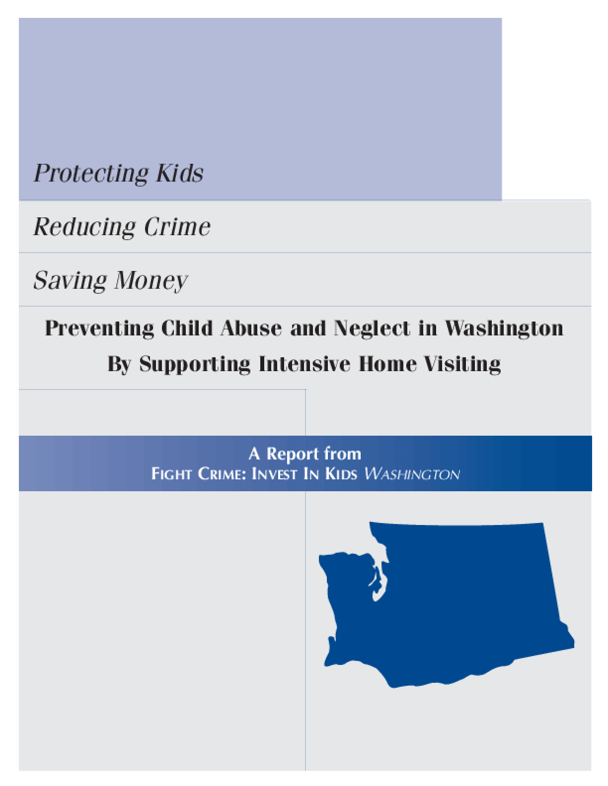 Protecting Kids, Reducing Crime, Saving Money: Preventing Child Abuse and Neglect in Washington by Supporting Intensive Home Visiting.